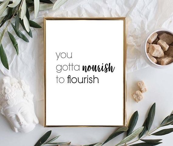 You've got nourish to flourish