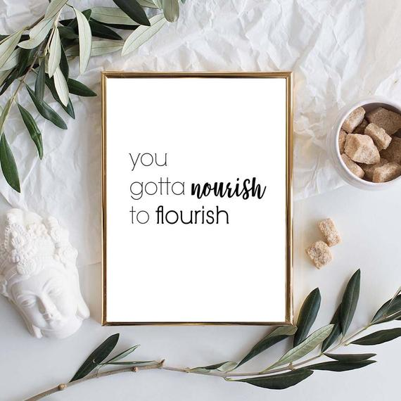 You've got nourish to flourish